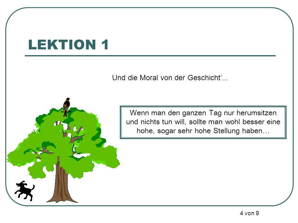 3 von 9 Da setzte sich der Hase unter dem Baum hin und ruhte sich ebenfalls aus... LEKTION 1 Ein Rabe saß auf einem Baum und ruhte sich aus. Ein klein