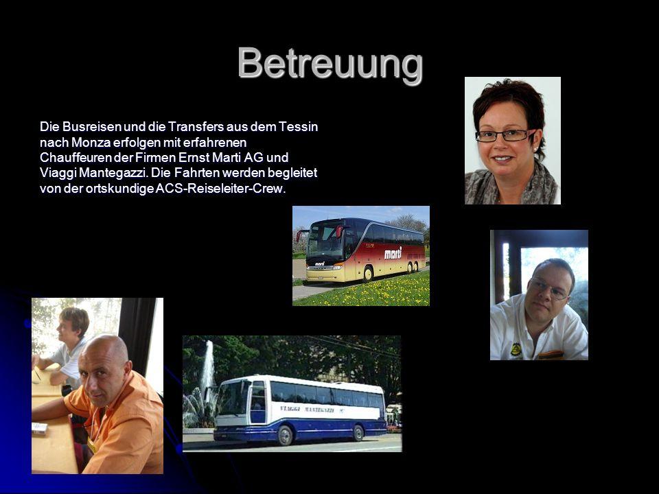 Betreuung Die Busreisen und die Transfers aus dem Tessin nach Monza erfolgen mit erfahrenen Chauffeuren der Firmen Ernst Marti AG und Viaggi Mantegazzi.
