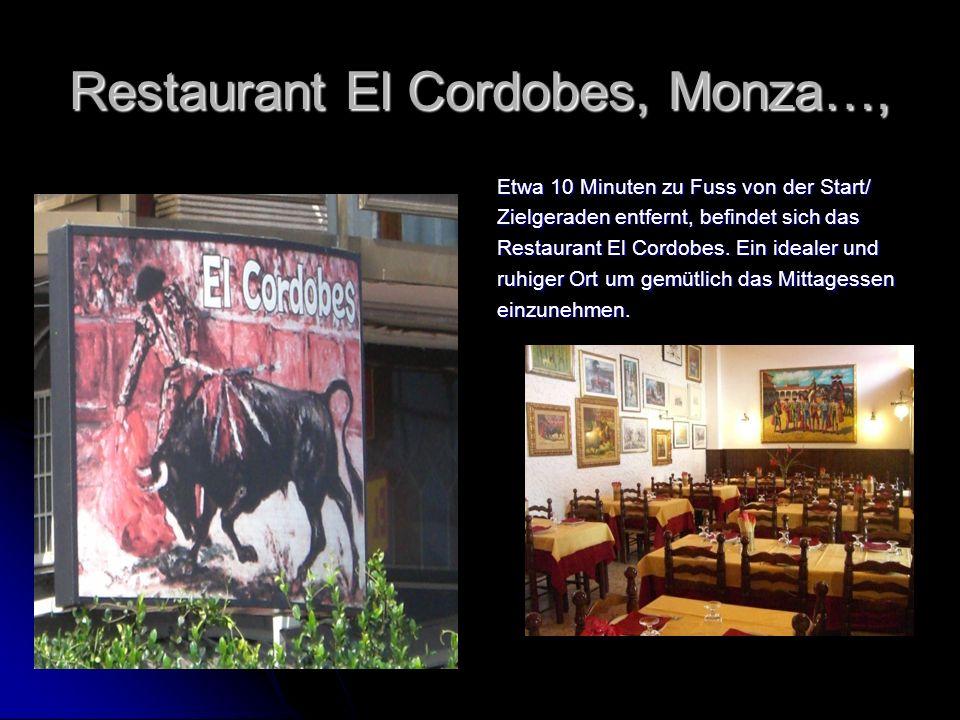 Restaurant El Cordobes, Monza…, Etwa 10 Minuten zu Fuss von der Start/ Zielgeraden entfernt, befindet sich das Restaurant El Cordobes.