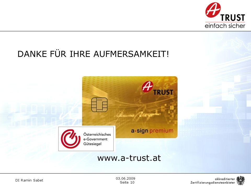 DI Ramin Sabet Seite 10 03.06.2009 DANKE FÜR IHRE AUFMERSAMKEIT! www.a-trust.at