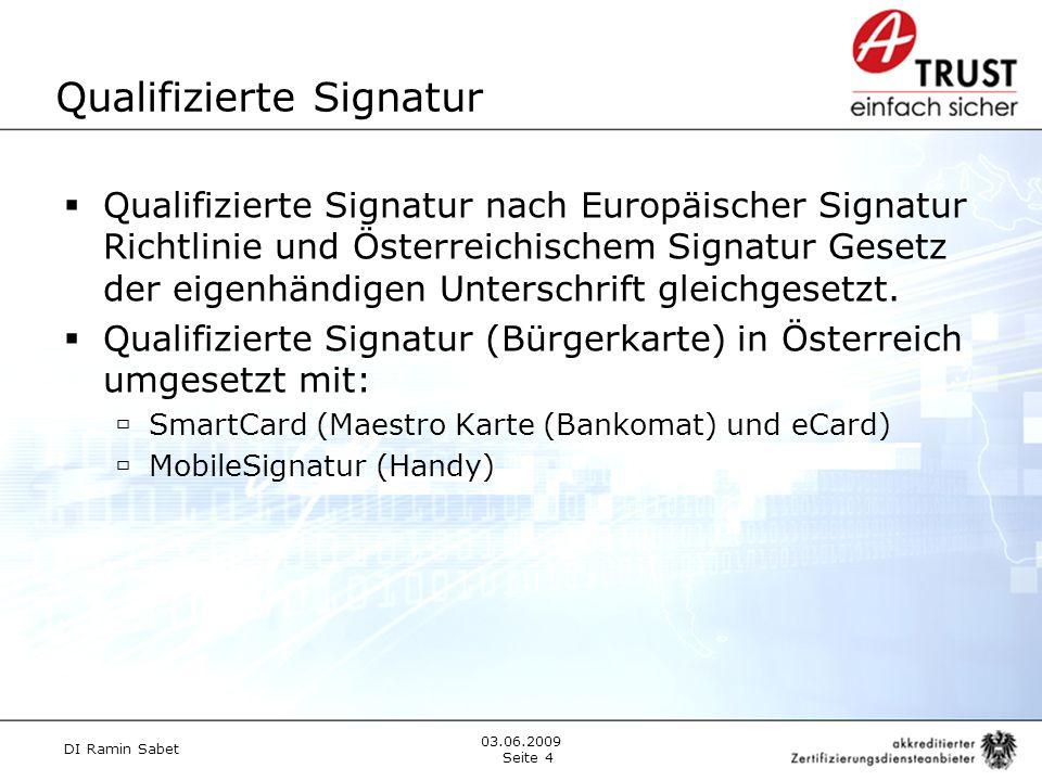 Qualifizierte Signatur Qualifizierte Signatur nach Europäischer Signatur Richtlinie und Österreichischem Signatur Gesetz der eigenhändigen Unterschrift gleichgesetzt.