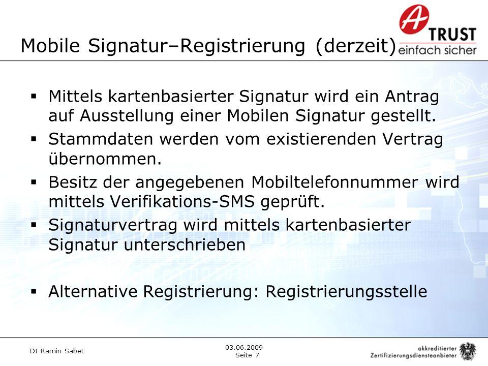 Mobile Signatur–Registrierung (derzeit) Mittels kartenbasierter Signatur wird ein Antrag auf Ausstellung einer Mobilen Signatur gestellt.