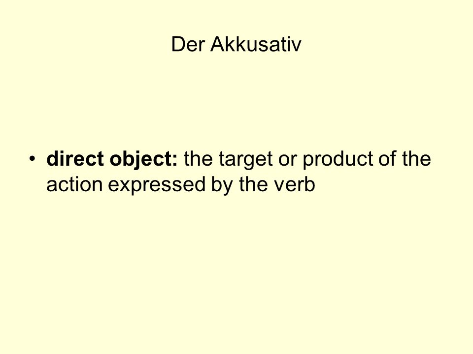 Der Akkusativ it answers the questions »Wen? (whom) »Was? (what)