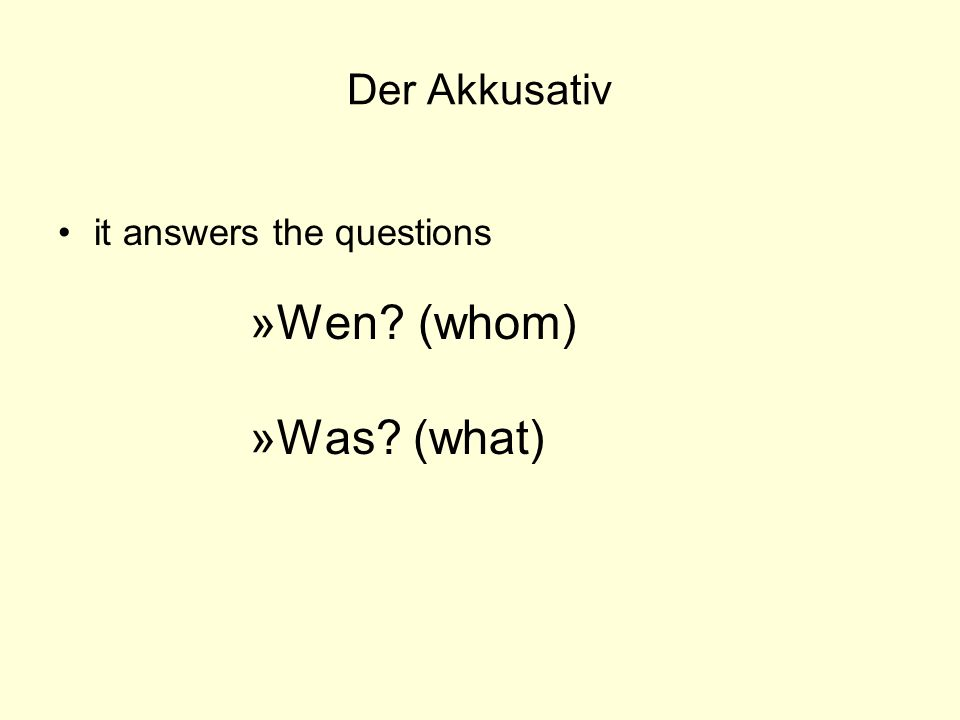 Der Akkusativ You can always identify the case of a noun by looking at the article.