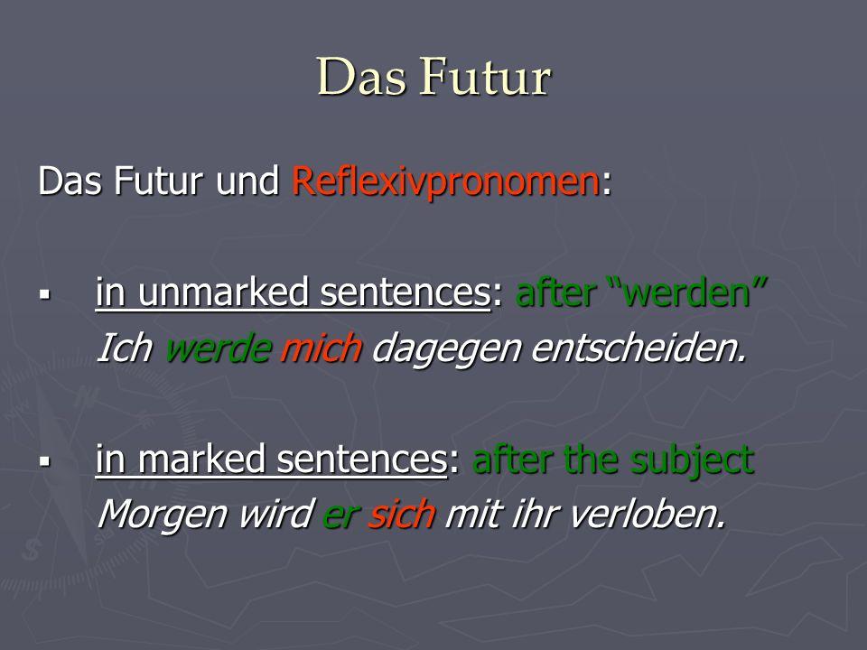 Das Futur Das Futur und Reflexivpronomen: in unmarked sentences: after werden in unmarked sentences: after werden Ich werde mich dagegen entscheiden.