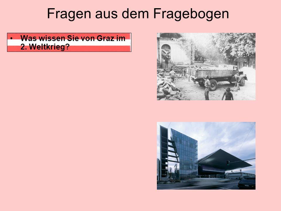 Fragen aus dem Fragebogen Was wissen Sie von Graz im 2. Weltkrieg?