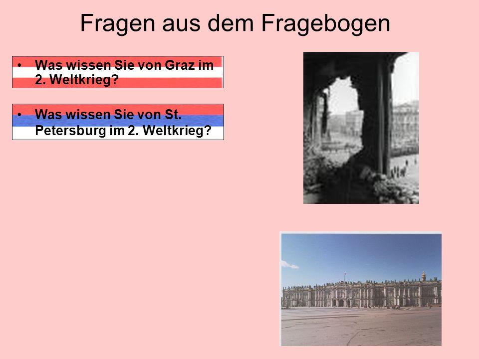 Fragen aus dem Fragebogen Was wissen Sie von Graz im 2. Weltkrieg? Was wissen Sie von St. Petersburg im 2. Weltkrieg?