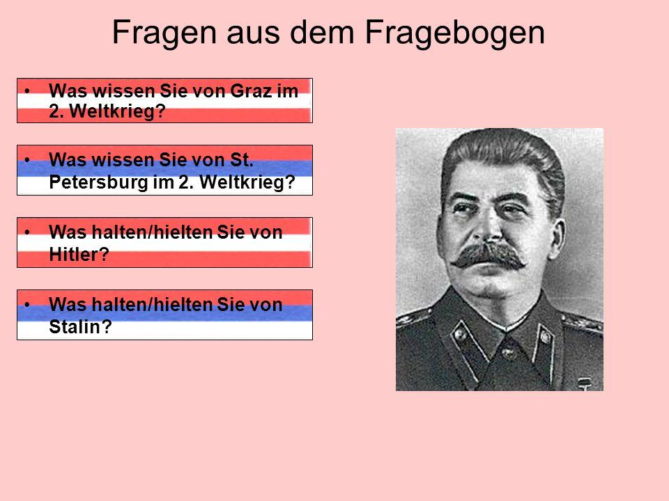 Fragen aus dem Fragebogen Was wissen Sie von Graz im 2. Weltkrieg? Was halten/hielten Sie von Hitler? Was wissen Sie von St. Petersburg im 2. Weltkrie