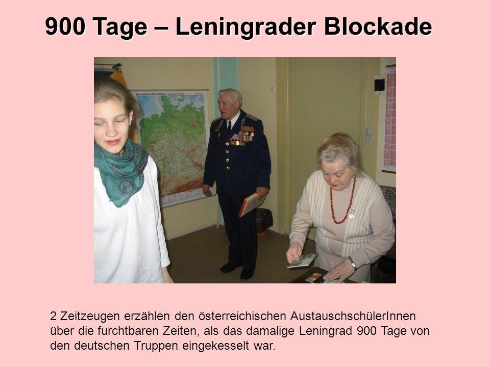 900 Tage – Leningrader Blockade 2 Zeitzeugen erzählen den österreichischen AustauschschülerInnen über die furchtbaren Zeiten, als das damalige Leningrad 900 Tage von den deutschen Truppen eingekesselt war.