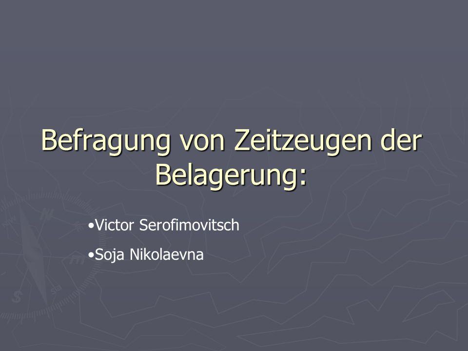 Befragung von Zeitzeugen der Belagerung: Victor Serofimovitsch Soja Nikolaevna