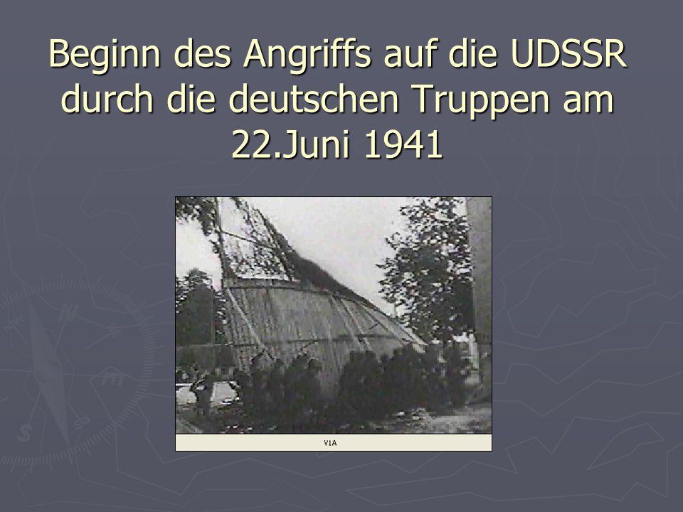Beginn des Angriffs auf die UDSSR durch die deutschen Truppen am 22.Juni 1941