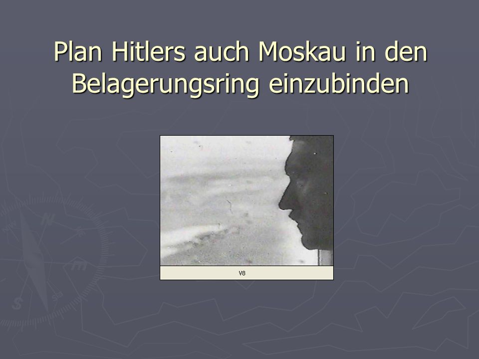 Plan Hitlers auch Moskau in den Belagerungsring einzubinden