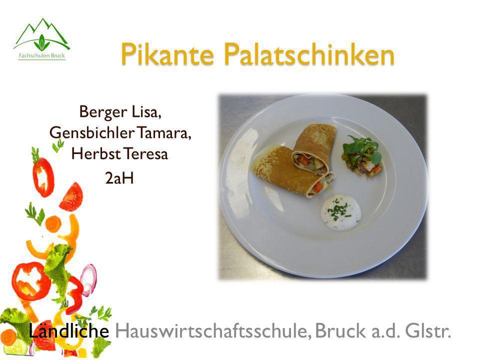 Pikante Palatschinken Berger Lisa, Gensbichler Tamara, Herbst Teresa 2aH Ländliche Hauswirtschaftsschule, Bruck a.d. Glstr.