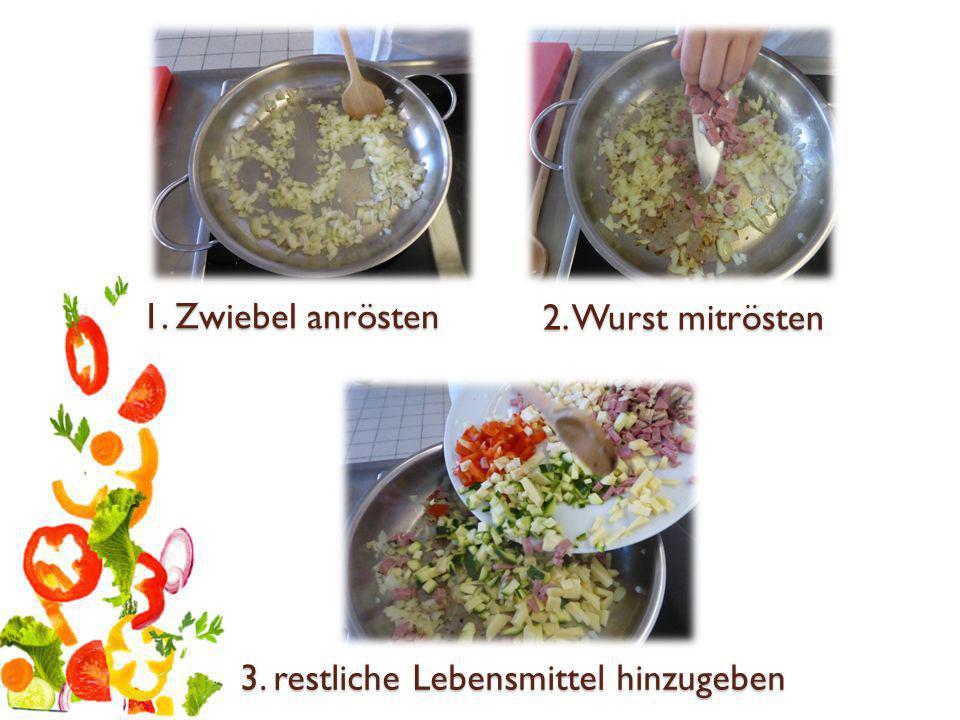 1. Zwiebel anrösten 3. restliche Lebensmittel hinzugeben 2. Wurst mitrösten
