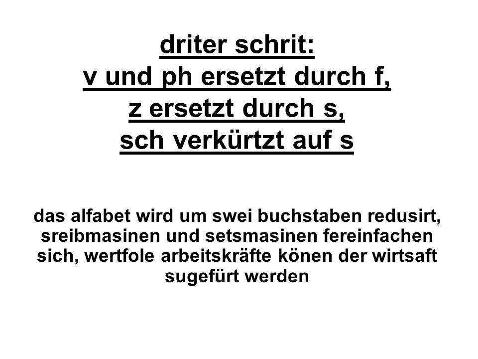 driter schrit: v und ph ersetzt durch f, z ersetzt durch s, sch verkürtzt auf s das alfabet wird um swei buchstaben redusirt, sreibmasinen und setsmas