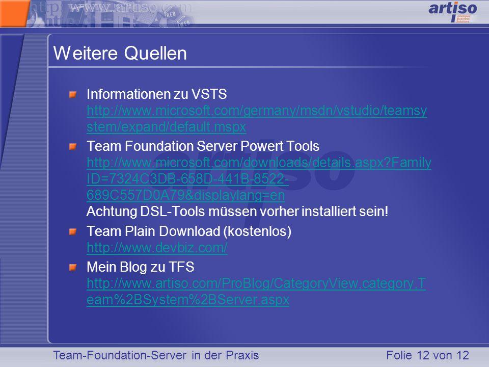 Team-Foundation-Server in der PraxisFolie 12 von 12 Weitere Quellen Informationen zu VSTS http://www.microsoft.com/germany/msdn/vstudio/teamsy stem/ex