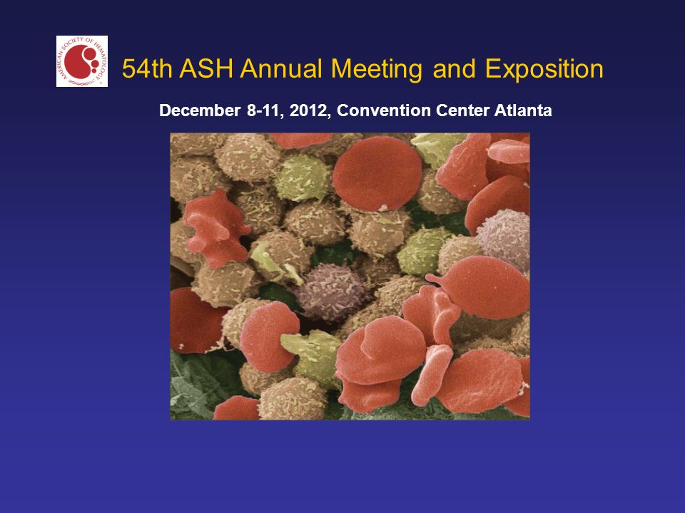 54th ASH Annual Meeting and Exposition December 8-11, 2012, Convention Center Atlanta