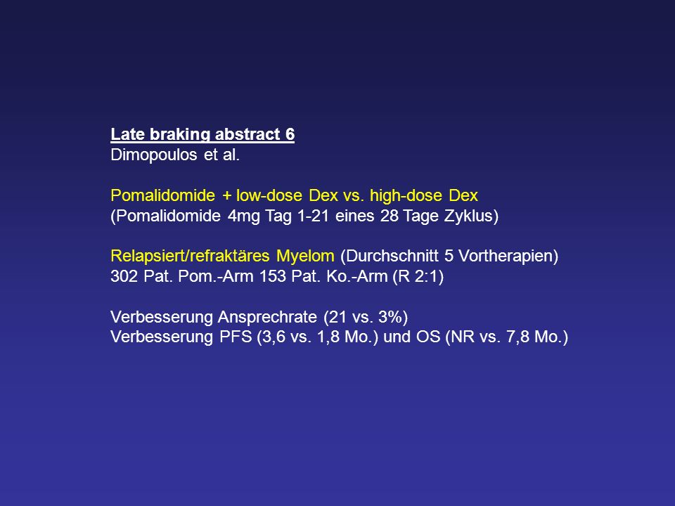 Late braking abstract 6 Dimopoulos et al.Pomalidomide + low-dose Dex vs.