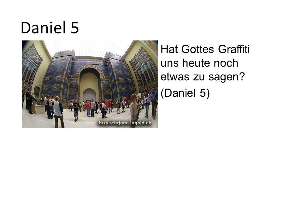 Daniel 5 Hat Gottes Graffiti uns heute noch etwas zu sagen? (Daniel 5)