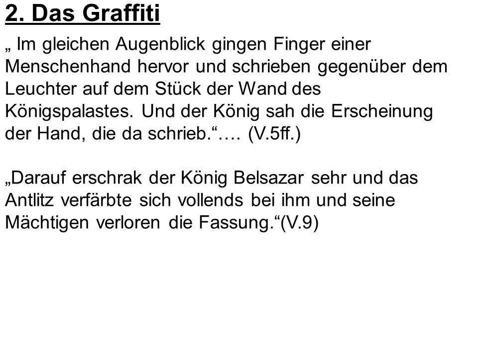 2. Das Graffiti Im gleichen Augenblick gingen Finger einer Menschenhand hervor und schrieben gegenüber dem Leuchter auf dem Stück der Wand des Königsp