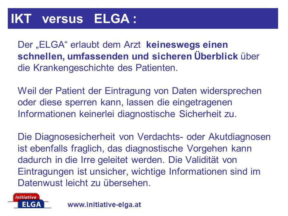 www.initiative-elga.at Der ELGA erlaubt dem Arzt keineswegs einen schnellen, umfassenden und sicheren Überblick über die Krankengeschichte des Patienten.