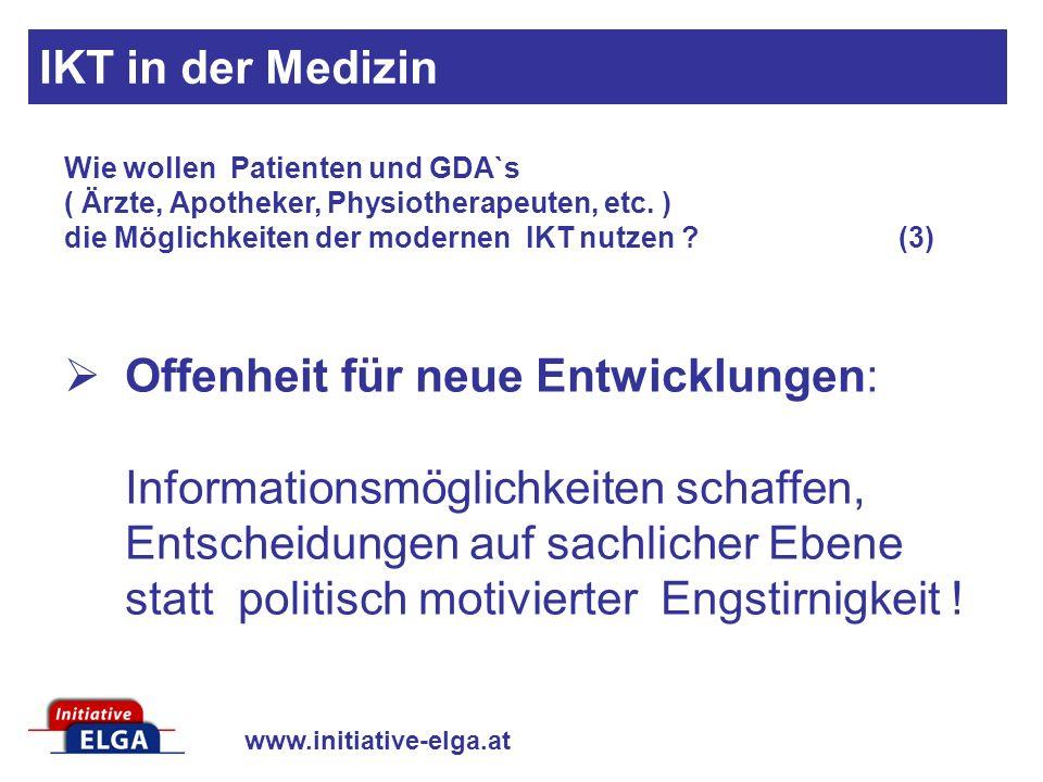 www.initiative-elga.at Offenheit für neue Entwicklungen: Informationsmöglichkeiten schaffen, Entscheidungen auf sachlicher Ebene statt politisch motivierter Engstirnigkeit .