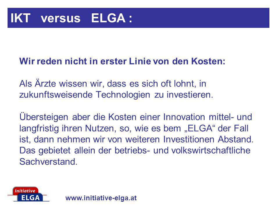 www.initiative-elga.at Mit der geplanten ELGA wird eine Struktur geschaffen, die ausschließlich den Verwaltern von Daten Nutzen bringen wird, während das vertrauensvolle Arzt-Patienten-Verhältnis durch dirigistische Einflussnahme untergraben werden wird.