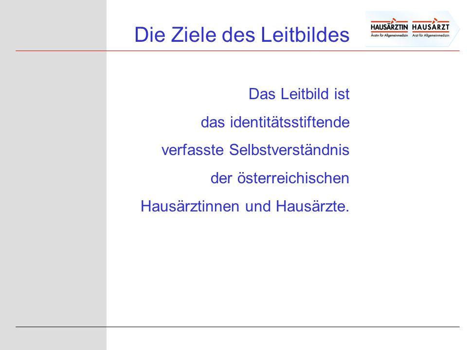 Die Ziele des Leitbildes Das Leitbild ist das identitätsstiftende verfasste Selbstverständnis der österreichischen Hausärztinnen und Hausärzte.