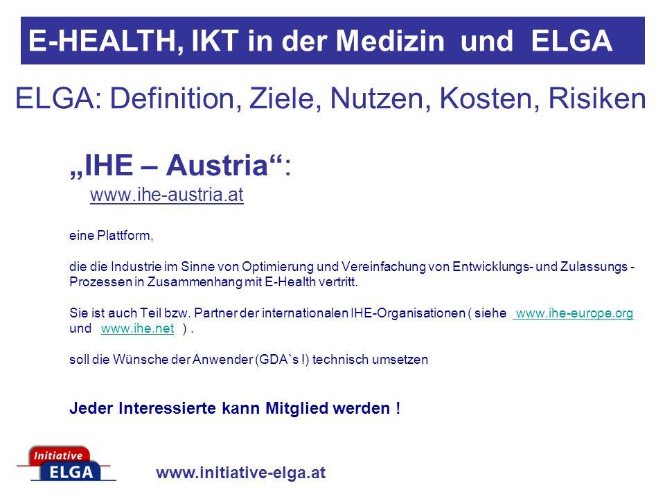 www.initiative-elga.at ELGA: Definition, Ziele, Nutzen, Kosten, Risiken IHE – Austria: www.ihe-austria.at eine Plattform, die die Industrie im Sinne v