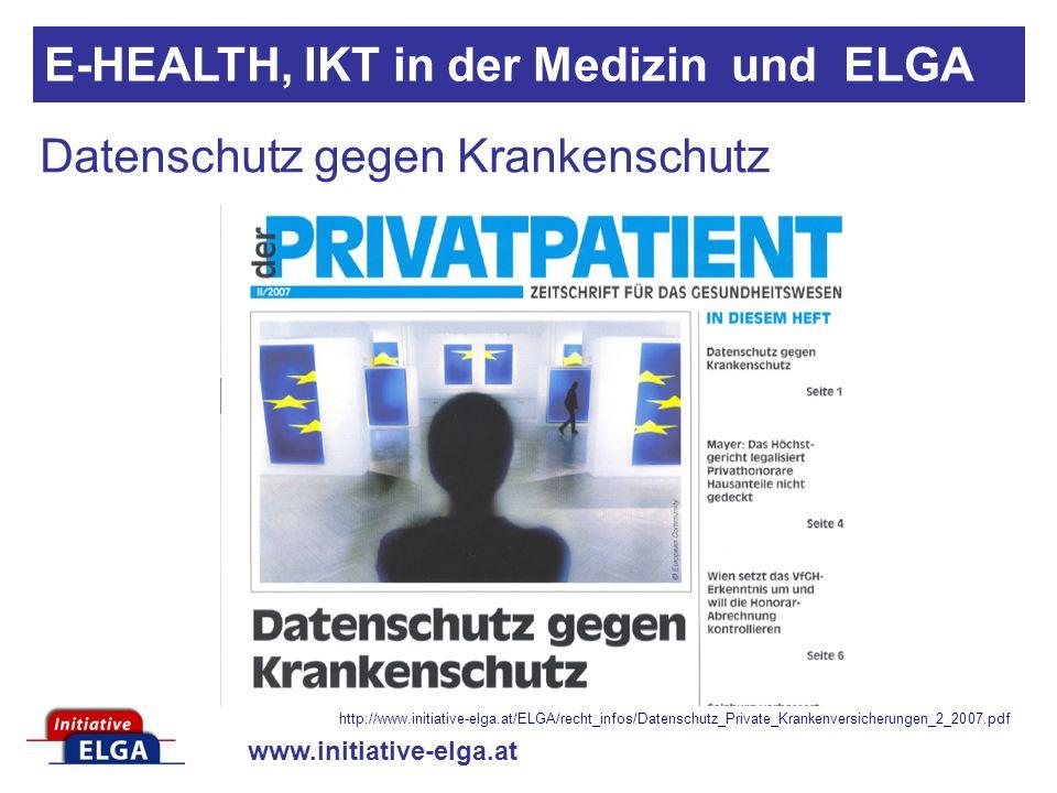 www.initiative-elga.at Datenschutz gegen Krankenschutz E-HEALTH, IKT in der Medizin und ELGA http://www.initiative-elga.at/ELGA/recht_infos/Datenschut