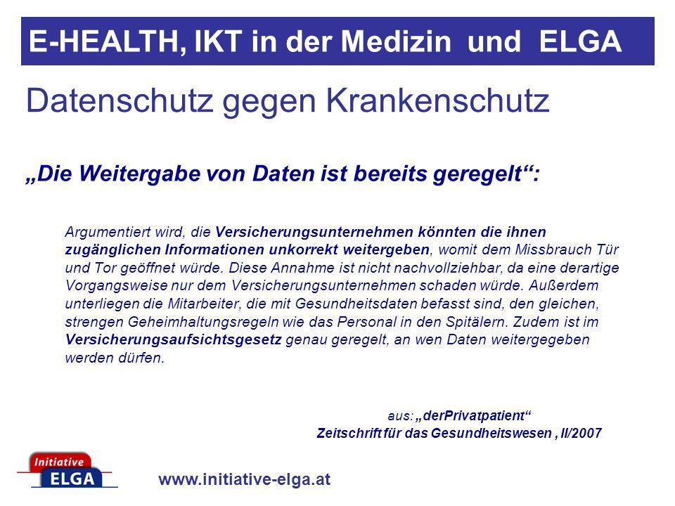 www.initiative-elga.at Datenschutz gegen Krankenschutz Die Weitergabe von Daten ist bereits geregelt: Argumentiert wird, die Versicherungsunternehmen