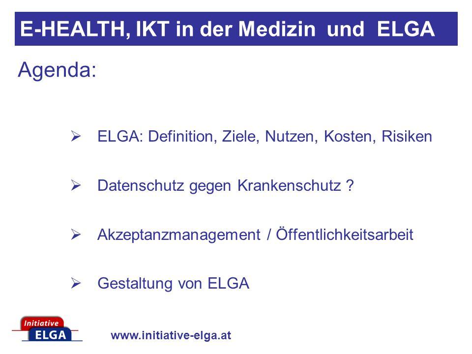 www.initiative-elga.at Agenda: ELGA: Definition, Ziele, Nutzen, Kosten, Risiken Datenschutz gegen Krankenschutz ? Akzeptanzmanagement / Öffentlichkeit