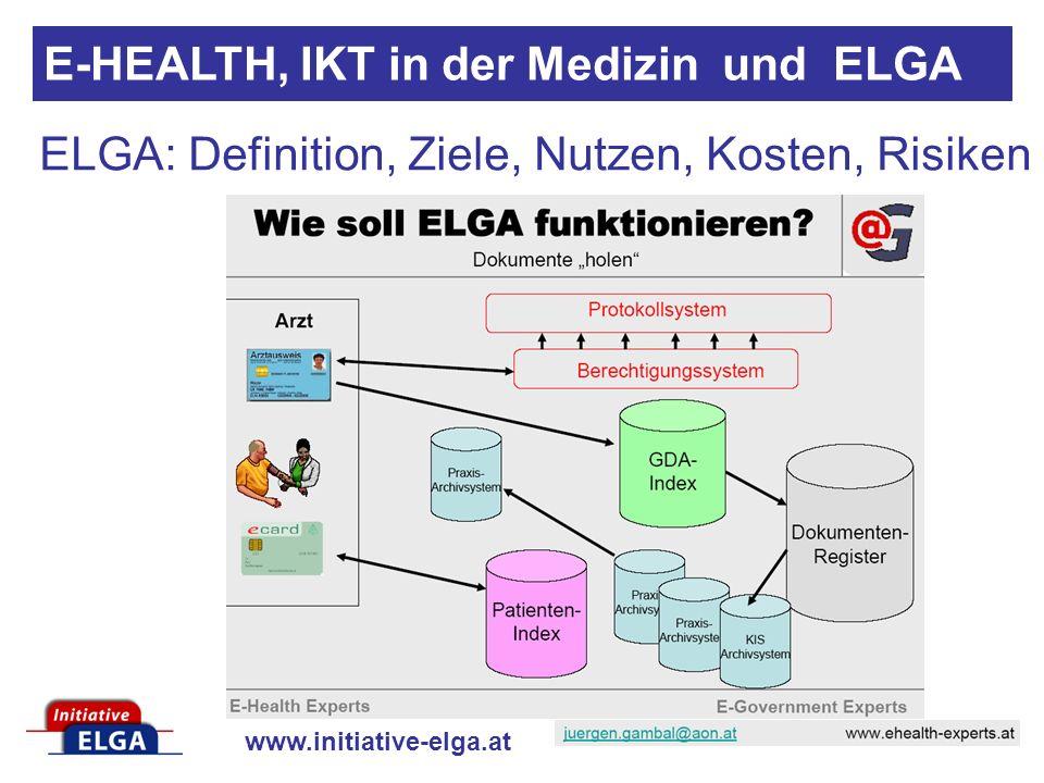 www.initiative-elga.at ELGA: Definition, Ziele, Nutzen, Kosten, Risiken E-HEALTH, IKT in der Medizin und ELGA