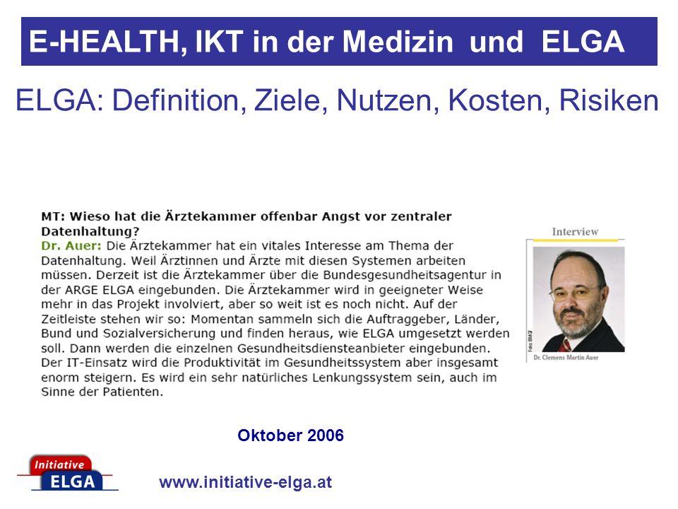 www.initiative-elga.at E-HEALTH, IKT in der Medizin und ELGA Oktober 2006 ELGA: Definition, Ziele, Nutzen, Kosten, Risiken