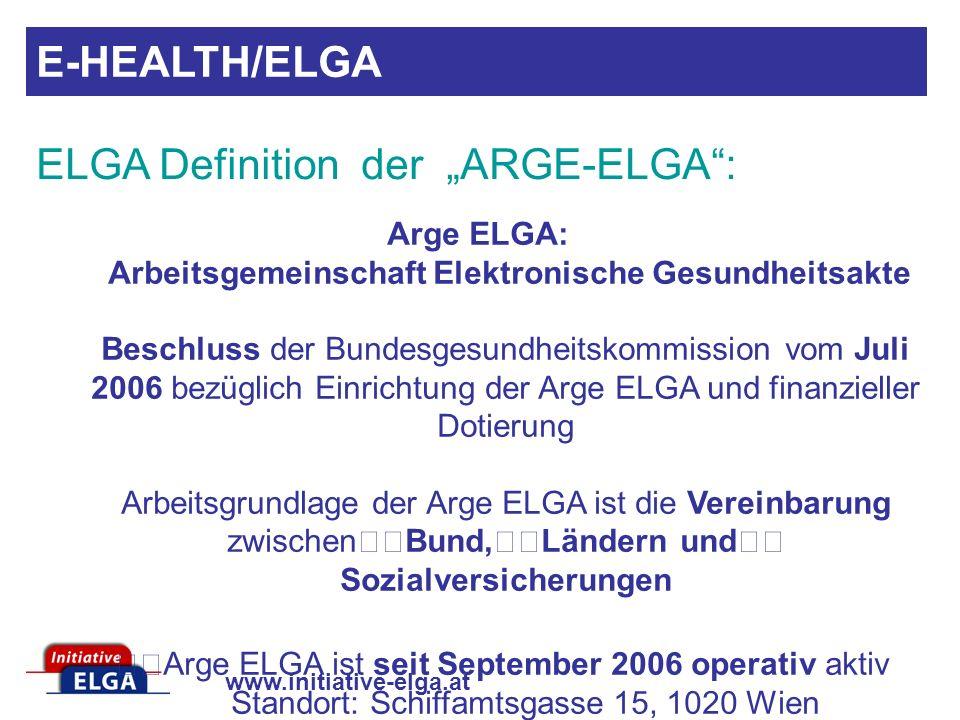 www.initiative-elga.at Arge ELGA: Arbeitsgemeinschaft Elektronische Gesundheitsakte Beschluss der Bundesgesundheitskommission vom Juli 2006 bezüglich