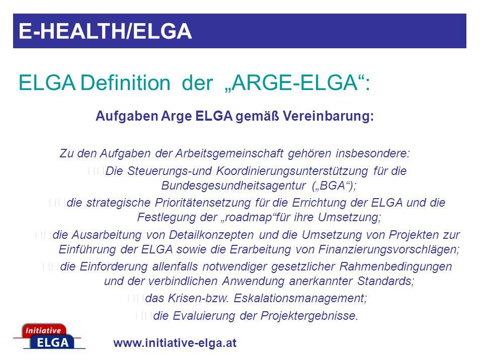 www.initiative-elga.at Aufgaben Arge ELGA gemäß Vereinbarung: Zu den Aufgaben der Arbeitsgemeinschaft gehören insbesondere: Die Steuerungs-und Koordin