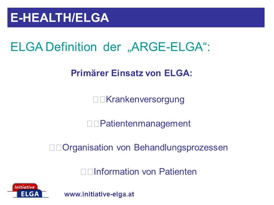 www.initiative-elga.at Primärer Einsatz von ELGA: Krankenversorgung Patientenmanagement Organisation von Behandlungsprozessen Information von Patiente
