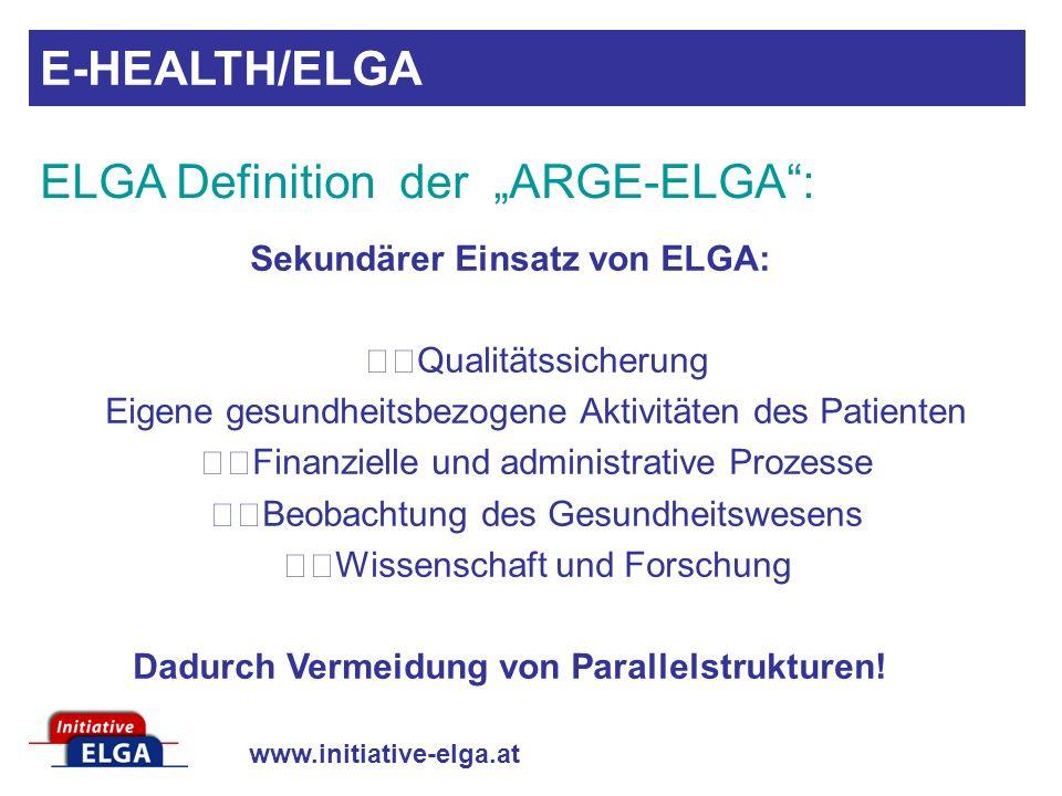 www.initiative-elga.at Sekundärer Einsatz von ELGA: Qualitätssicherung Eigene gesundheitsbezogene Aktivitäten des Patienten Finanzielle und administra