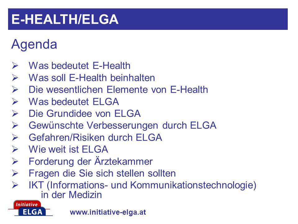 Agenda Was bedeutet E-Health Was soll E-Health beinhalten Die wesentlichen Elemente von E-Health Was bedeutet ELGA Die Grundidee von ELGA Gewünschte V
