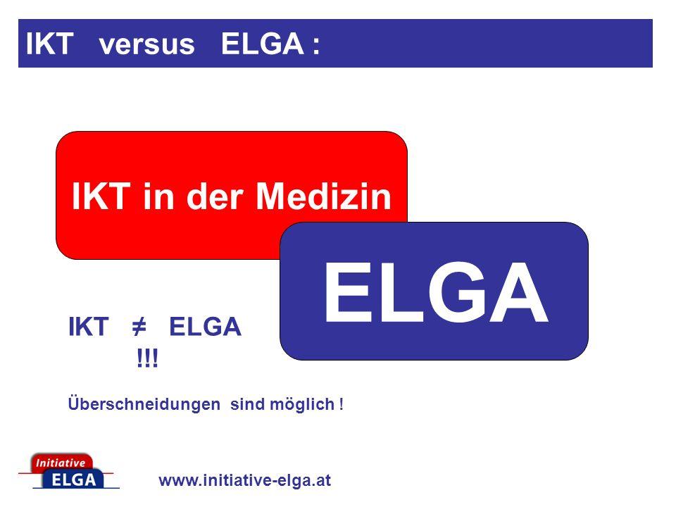 www.initiative-elga.at IKT in der Medizin ELGA IKT ELGA !!! Überschneidungen sind möglich ! IKT versus ELGA :