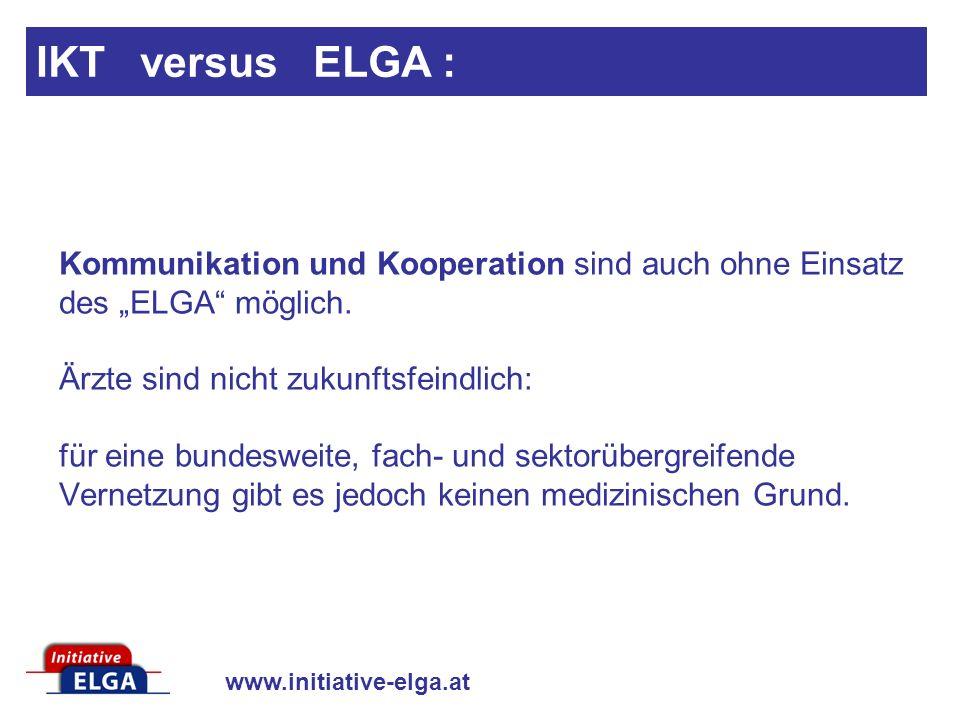 www.initiative-elga.at Kommunikation und Kooperation sind auch ohne Einsatz des ELGA möglich. Ärzte sind nicht zukunftsfeindlich: für eine bundesweite