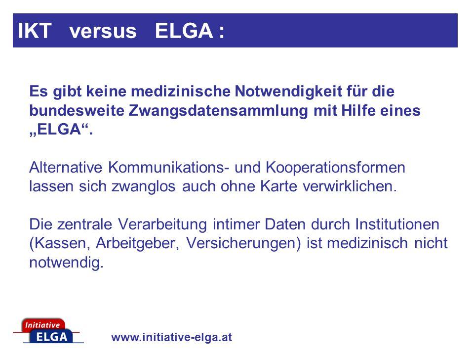 www.initiative-elga.at Es gibt keine medizinische Notwendigkeit für die bundesweite Zwangsdatensammlung mit Hilfe eines ELGA. Alternative Kommunikatio