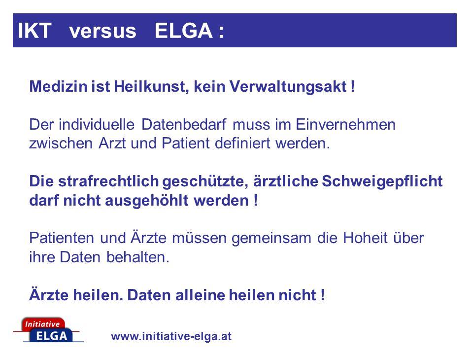 www.initiative-elga.at Medizin ist Heilkunst, kein Verwaltungsakt ! Der individuelle Datenbedarf muss im Einvernehmen zwischen Arzt und Patient defini