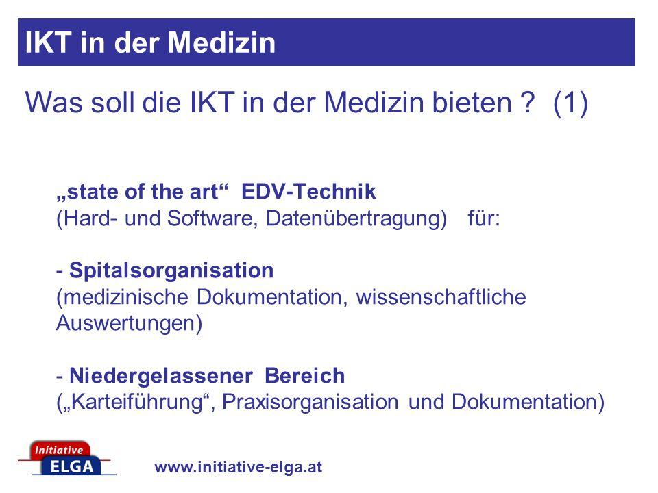 www.initiative-elga.at Was soll die IKT in der Medizin bieten ? (1) IKT in der Medizin state of the art EDV-Technik (Hard- und Software, Datenübertrag
