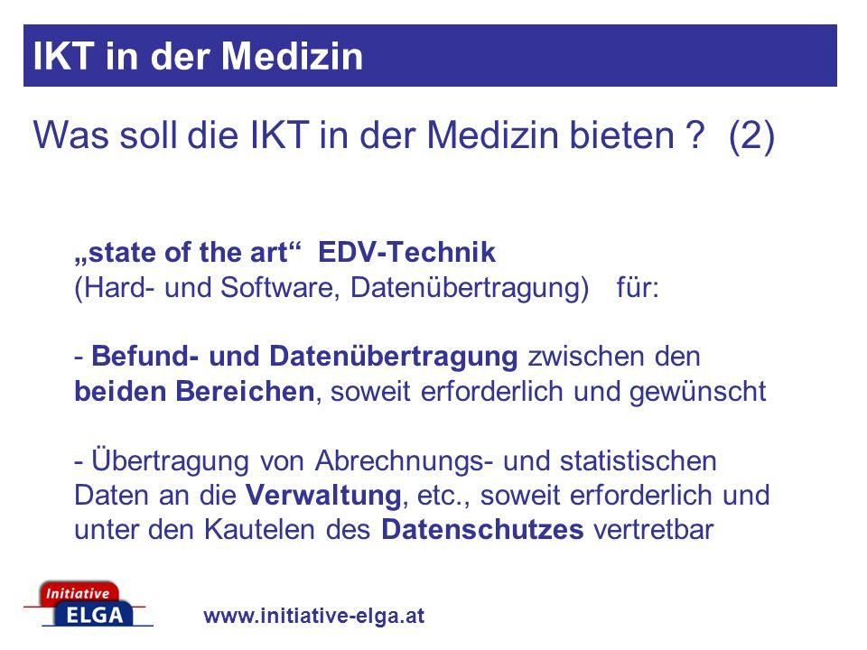 www.initiative-elga.at Was soll die IKT in der Medizin bieten ? (2) IKT in der Medizin state of the art EDV-Technik (Hard- und Software, Datenübertrag