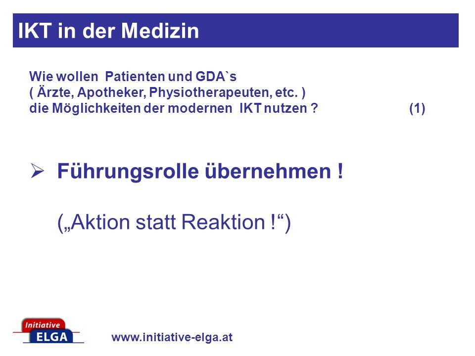 www.initiative-elga.at Führungsrolle übernehmen ! (Aktion statt Reaktion !) Wie wollen Patienten und GDA`s ( Ärzte, Apotheker, Physiotherapeuten, etc.