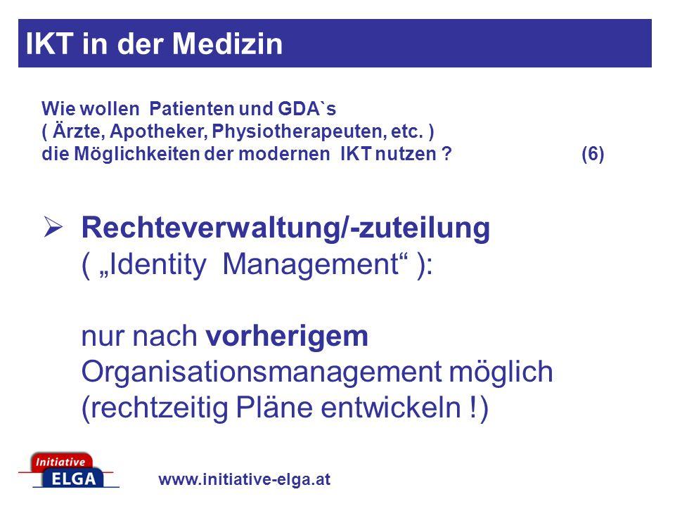 www.initiative-elga.at Rechteverwaltung/-zuteilung ( Identity Management ): nur nach vorherigem Organisationsmanagement möglich (rechtzeitig Pläne ent