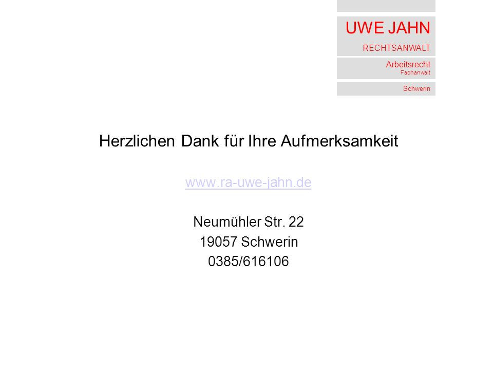 UWE JAHN RECHTSANWALT Arbeitsrecht Fachanwalt Schwerin Herzlichen Dank für Ihre Aufmerksamkeit www.ra-uwe-jahn.de Neumühler Str.