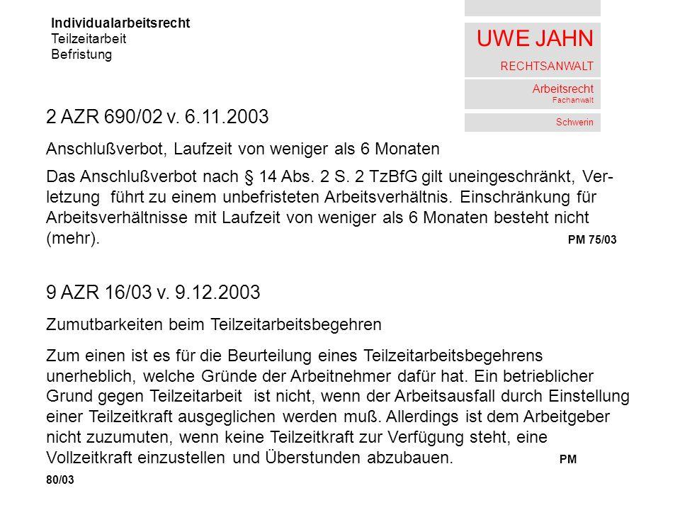 UWE JAHN RECHTSANWALT Arbeitsrecht Fachanwalt Schwerin Individualarbeitsrecht Teilzeitarbeit Befristung 2 AZR 690/02 v. 6.11.2003 Anschlußverbot, Lauf