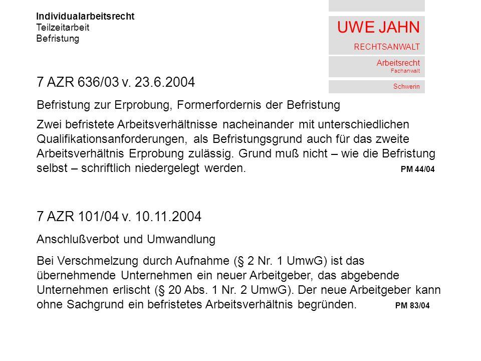 UWE JAHN RECHTSANWALT Arbeitsrecht Fachanwalt Schwerin Individualarbeitsrecht Teilzeitarbeit Befristung 7 AZR 636/03 v. 23.6.2004 Befristung zur Erpro
